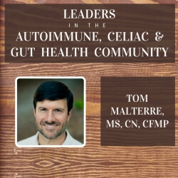 Tom Malterre - a leader in the Gluten Free, Celiac and Gut Health Community